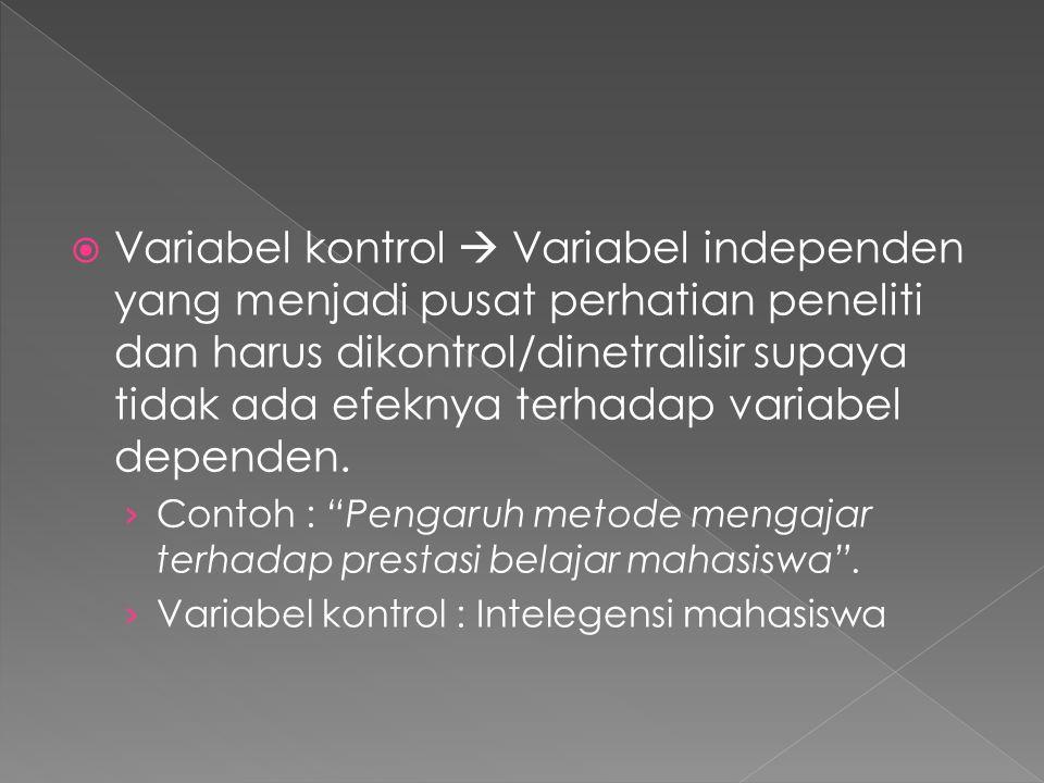  Variabel kontrol  Variabel independen yang menjadi pusat perhatian peneliti dan harus dikontrol/dinetralisir supaya tidak ada efeknya terhadap vari