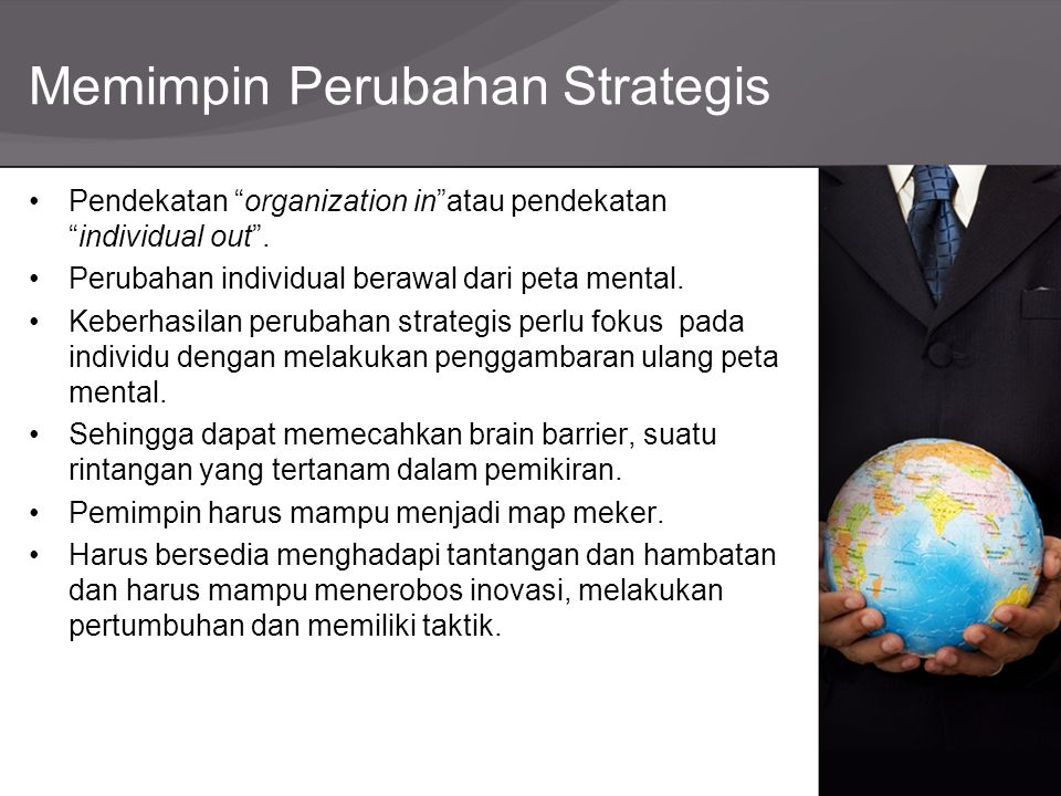 """Memimpin Perubahan Strategis Pendekatan """"organization in""""atau pendekatan """"individual out"""". Perubahan individual berawal dari peta mental. Keberhasilan"""