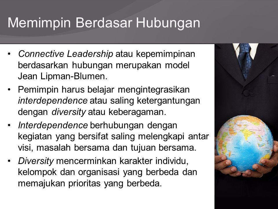 Memimpin Berdasar Hubungan Connective Leadership atau kepemimpinan berdasarkan hubungan merupakan model Jean Lipman-Blumen. Pemimpin harus belajar men