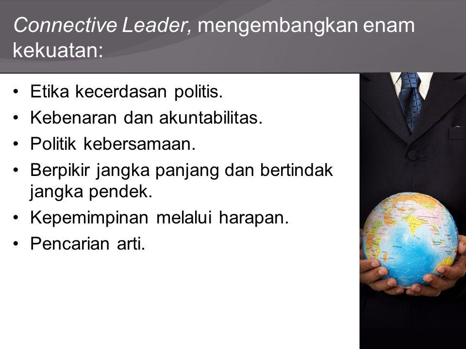 Connective Leader, mengembangkan enam kekuatan: Etika kecerdasan politis. Kebenaran dan akuntabilitas. Politik kebersamaan. Berpikir jangka panjang da