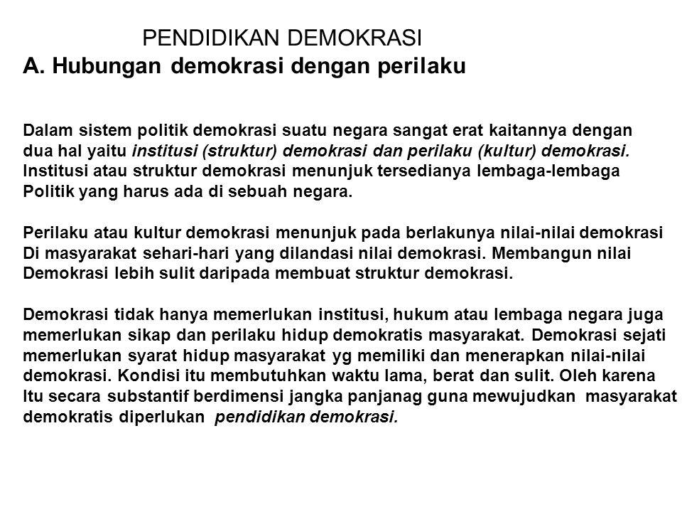 PENDIDIKAN DEMOKRASI A. Hubungan demokrasi dengan perilaku Dalam sistem politik demokrasi suatu negara sangat erat kaitannya dengan dua hal yaitu inst