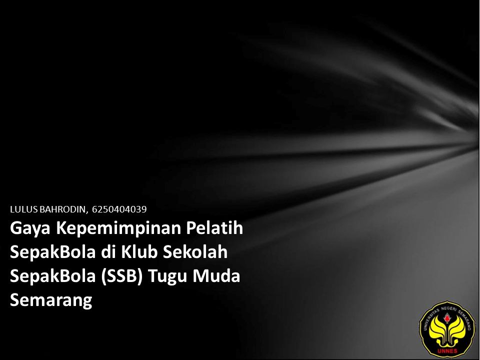 LULUS BAHRODIN, 6250404039 Gaya Kepemimpinan Pelatih SepakBola di Klub Sekolah SepakBola (SSB) Tugu Muda Semarang