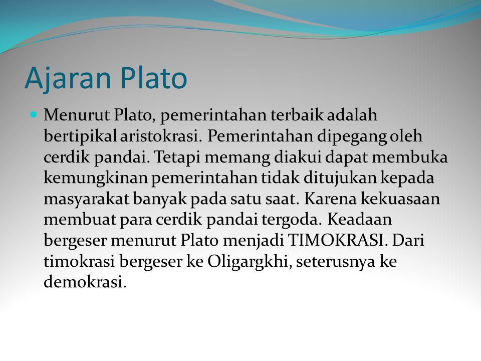 Ajaran Plato Menurut Plato, pemerintahan terbaik adalah bertipikal aristokrasi.