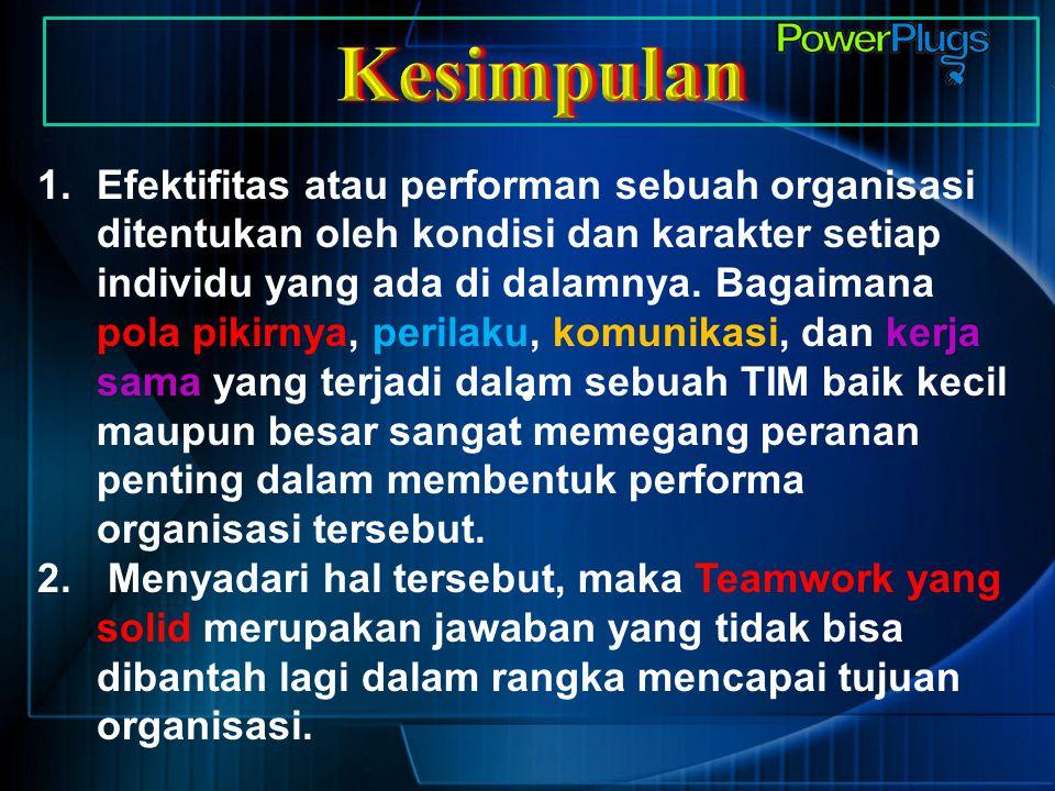 1.Efektifitas atau performan sebuah organisasi ditentukan oleh kondisi dan karakter setiap individu yang ada di dalamnya. Bagaimana pola pikirnya, per