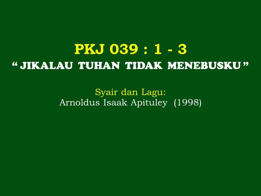 PKJ 039 : 1 - 3 JIKALAU TUHAN TIDAK MENEBUSKU Syair dan Lagu: Arnoldus Isaak Apituley (1998)