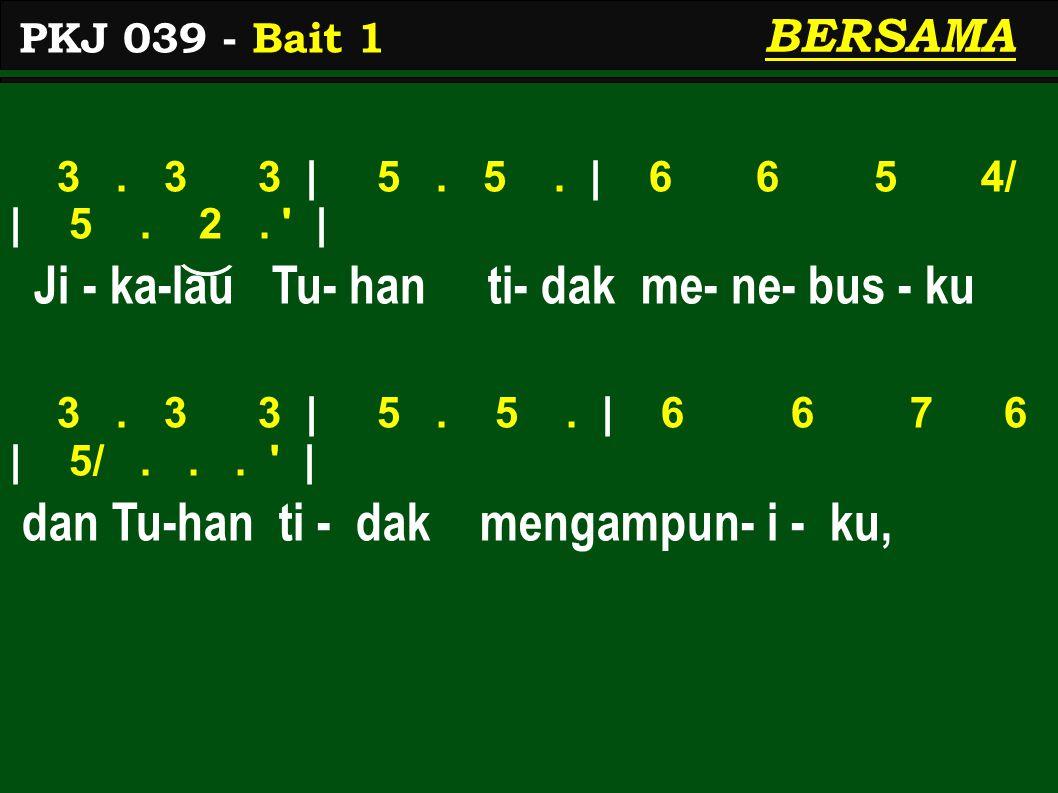 3. 3 3 | 5. 5. | 6 6 5 4/ | 5. 2. | Ji - ka-lau Tu- han ti- dak me- ne- bus - ku 3.