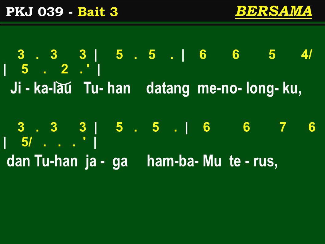 3. 3 3 | 5. 5. | 6 6 5 4/ | 5. 2. | Ji - ka-lau Tu- han datang me-no- long- ku, 3.