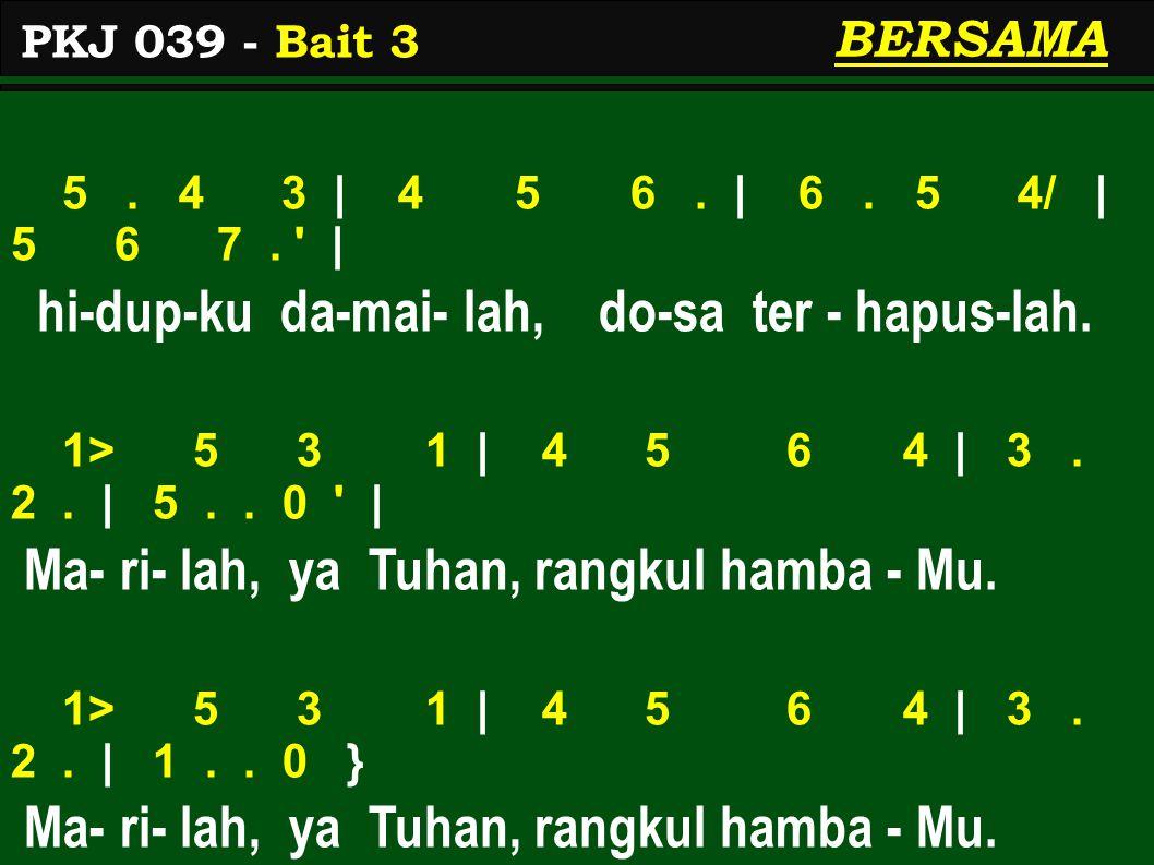 5. 4 3 | 4 5 6. | 6. 5 4/ | 5 6 7. | hi-dup-ku da-mai- lah, do-sa ter - hapus-lah.