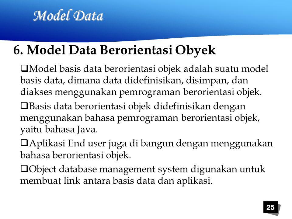 25 Model Data  Model basis data berorientasi objek adalah suatu model basis data, dimana data didefinisikan, disimpan, dan diakses menggunakan pemrograman berorientasi objek.