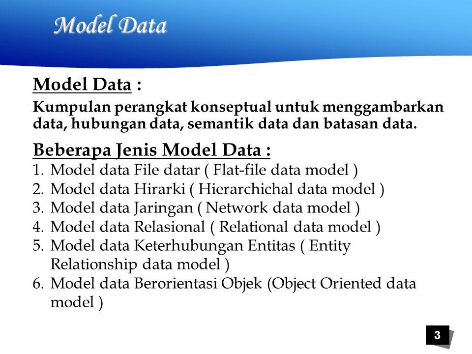 3 Model Data : Kumpulan perangkat konseptual untuk menggambarkan data, hubungan data, semantik data dan batasan data.