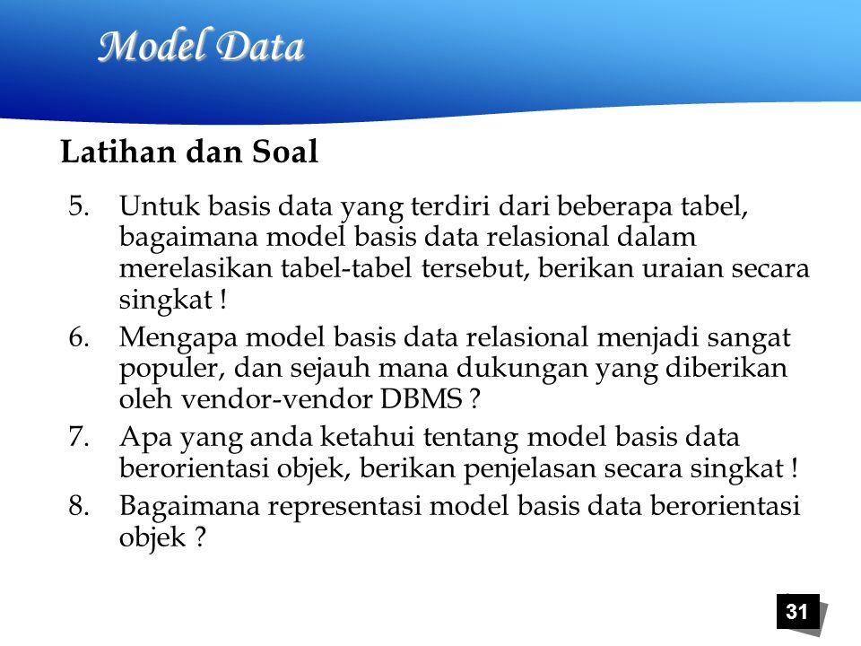 31 Model Data 5.Untuk basis data yang terdiri dari beberapa tabel, bagaimana model basis data relasional dalam merelasikan tabel-tabel tersebut, berikan uraian secara singkat .