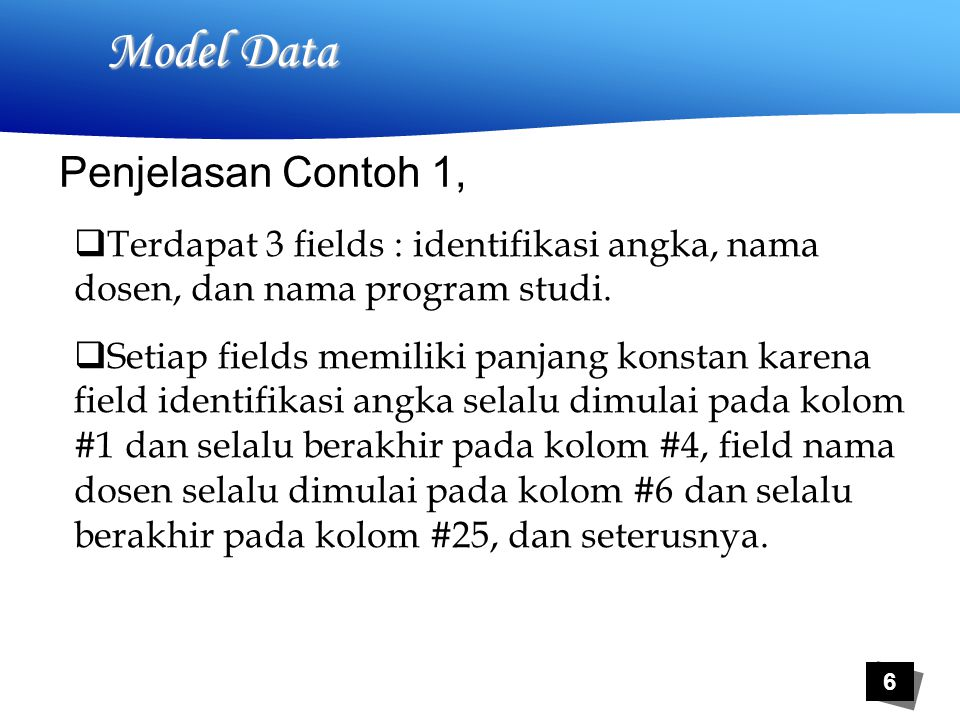 7 Model Data Contoh 2, Flat-file Model Data Model data flat-file dengan panjang fields-nya bervariasi 0123: Mulyono: Progdi TI-S1 1234: Max Tetelepta : Progdi TI-S1 2345: Tyas Catur P.: Progdi TI-S1 3456: Ifan Riska:PS.