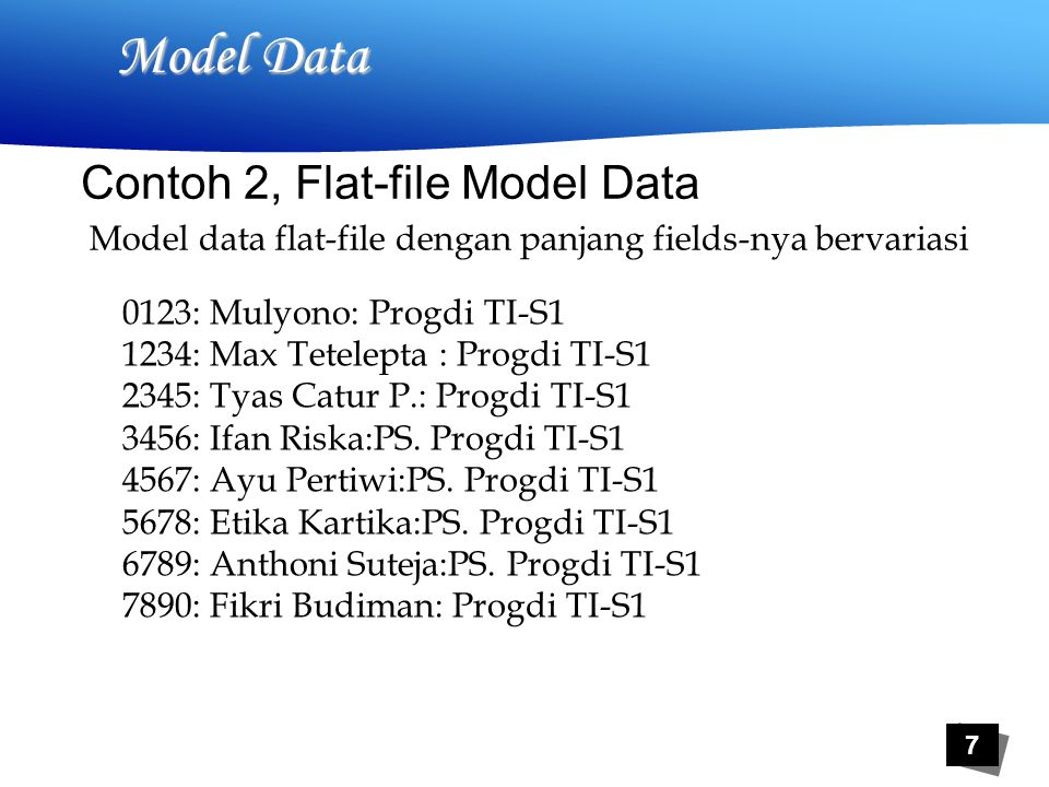 18 Model Data  Model basis data relasional merupakan model basis data yang paling populer banyak digunakan sekarang ini  Unit utama yang disimpan pada basis data adalah berbentuk tabel atau kelompok data yang saling berhubungan  Tabel terdiri baris dan kolom, baris adalah merepresentasikan tuple atau record pada tabel, dan kolom merepresentaksikan fields pada tabel  Tabel dapat berhubungan dengan tabel yang lain dengan menggunakan kunci 4.
