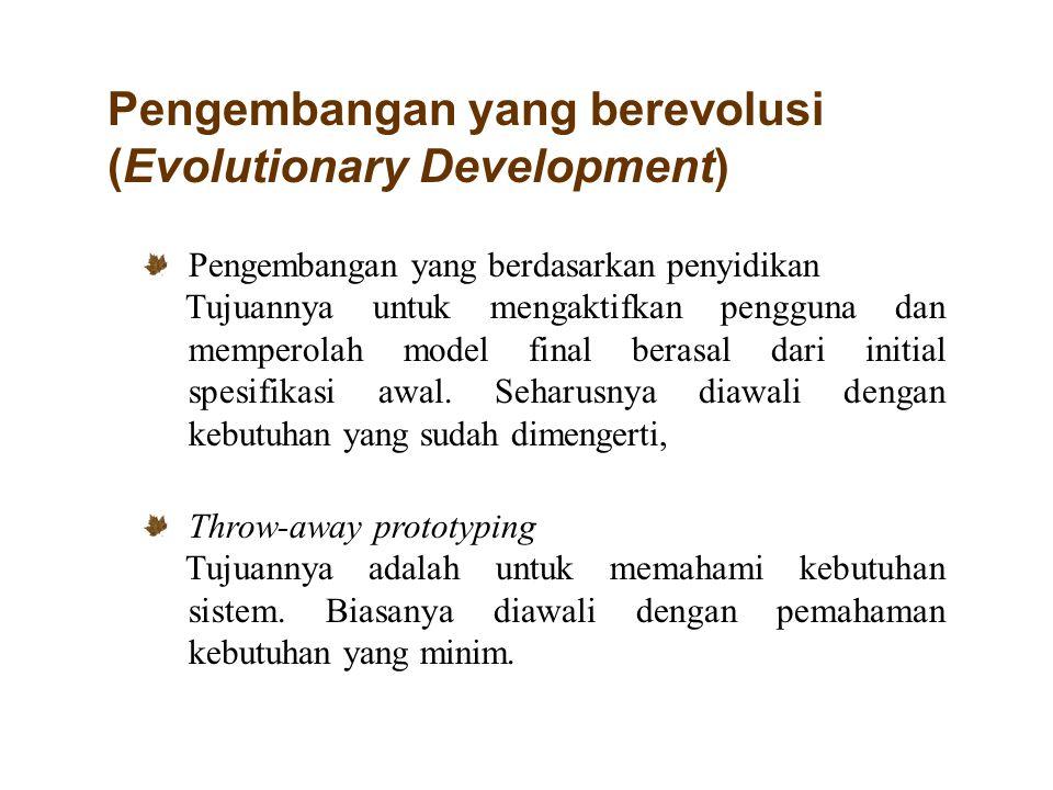 Pengembangan yang berevolusi (Evolutionary Development) Pengembangan yang berdasarkan penyidikan Tujuannya untuk mengaktifkan pengguna dan memperolah