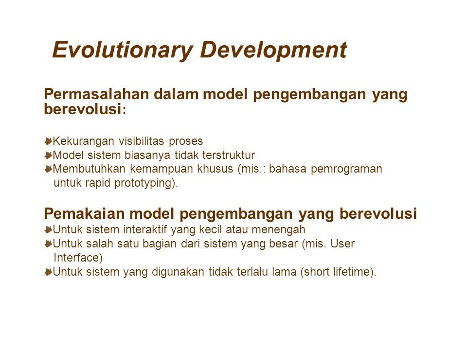Permasalahan dalam model pengembangan yang berevolusi : Kekurangan visibilitas proses Model sistem biasanya tidak terstruktur Membutuhkan kemampuan kh