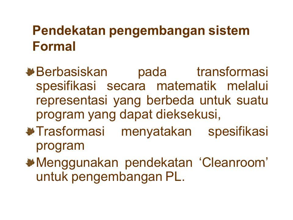 Pendekatan pengembangan sistem Formal Berbasiskan pada transformasi spesifikasi secara matematik melalui representasi yang berbeda untuk suatu program