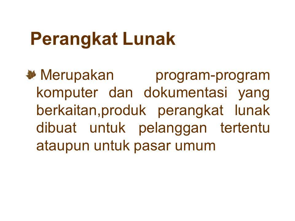 Perangkat Lunak Merupakan program-program komputer dan dokumentasi yang berkaitan,produk perangkat lunak dibuat untuk pelanggan tertentu ataupun untuk