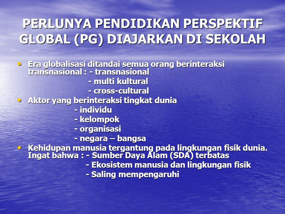 PERLUNYA PENDIDIKAN PERSPEKTIF GLOBAL (PG) DIAJARKAN DI SEKOLAH Era globalisasi ditandai semua orang berinteraksi transnasional : - transnasional Era