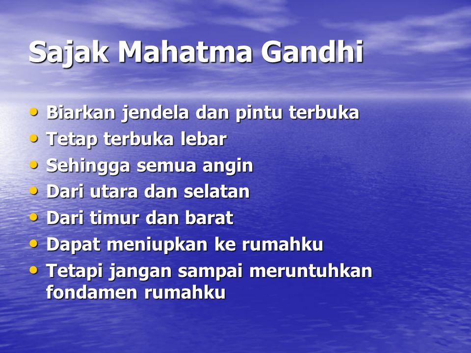 Sajak Mahatma Gandhi Biarkan jendela dan pintu terbuka Biarkan jendela dan pintu terbuka Tetap terbuka lebar Tetap terbuka lebar Sehingga semua angin