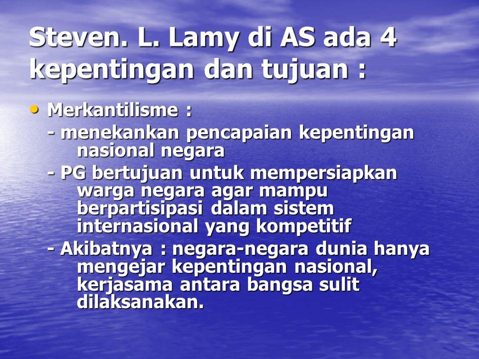 Steven. L. Lamy di AS ada 4 kepentingan dan tujuan : Merkantilisme : Merkantilisme : - menekankan pencapaian kepentingan nasional negara - PG bertujua