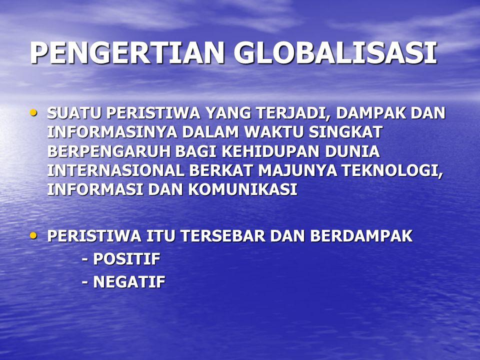 KEMAJUAN TEKNOLOGI, KOMUNIKASI, TRANSPORTASI Mau tidak mau kita hidup dalam era globalisasi akan terlibat dalam pergaulan hidup dunia : Mau tidak mau kita hidup dalam era globalisasi akan terlibat dalam pergaulan hidup dunia : 1.