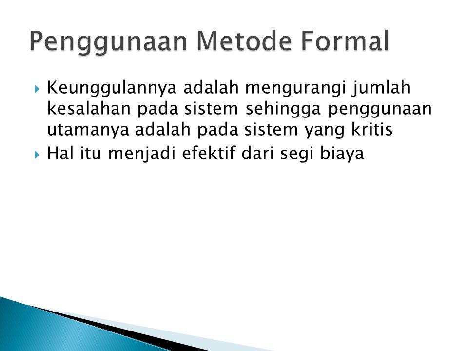  Keunggulannya adalah mengurangi jumlah kesalahan pada sistem sehingga penggunaan utamanya adalah pada sistem yang kritis  Hal itu menjadi efektif d