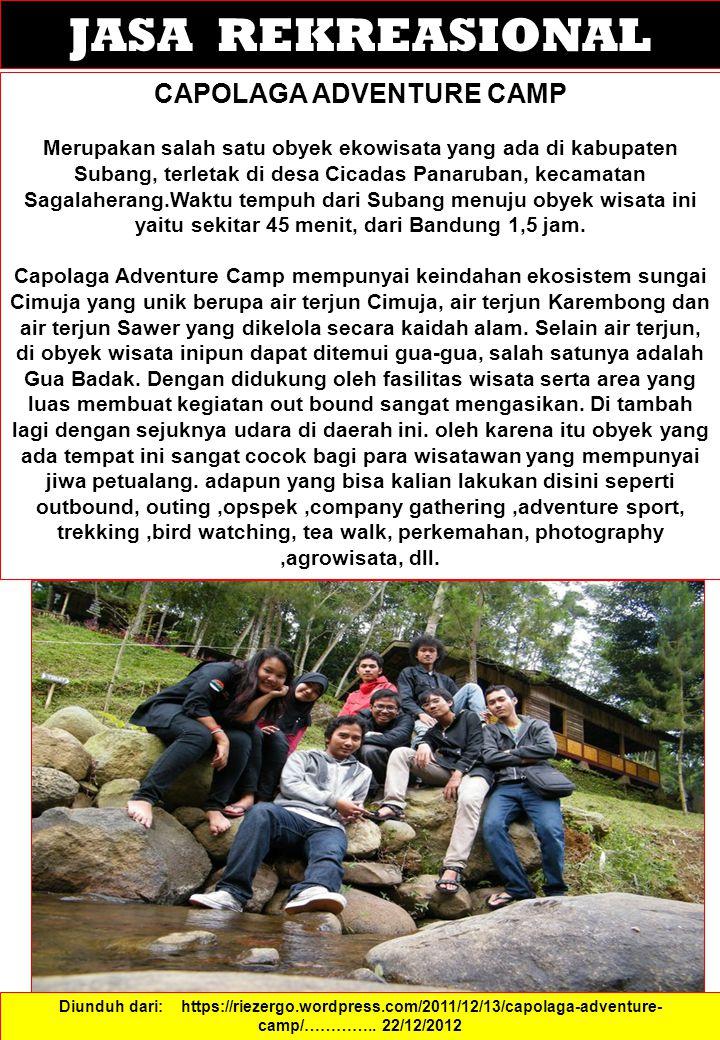 JASA REKREASIONAL CAPOLAGA ADVENTURE CAMP Merupakan salah satu obyek ekowisata yang ada di kabupaten Subang, terletak di desa Cicadas Panaruban, kecam