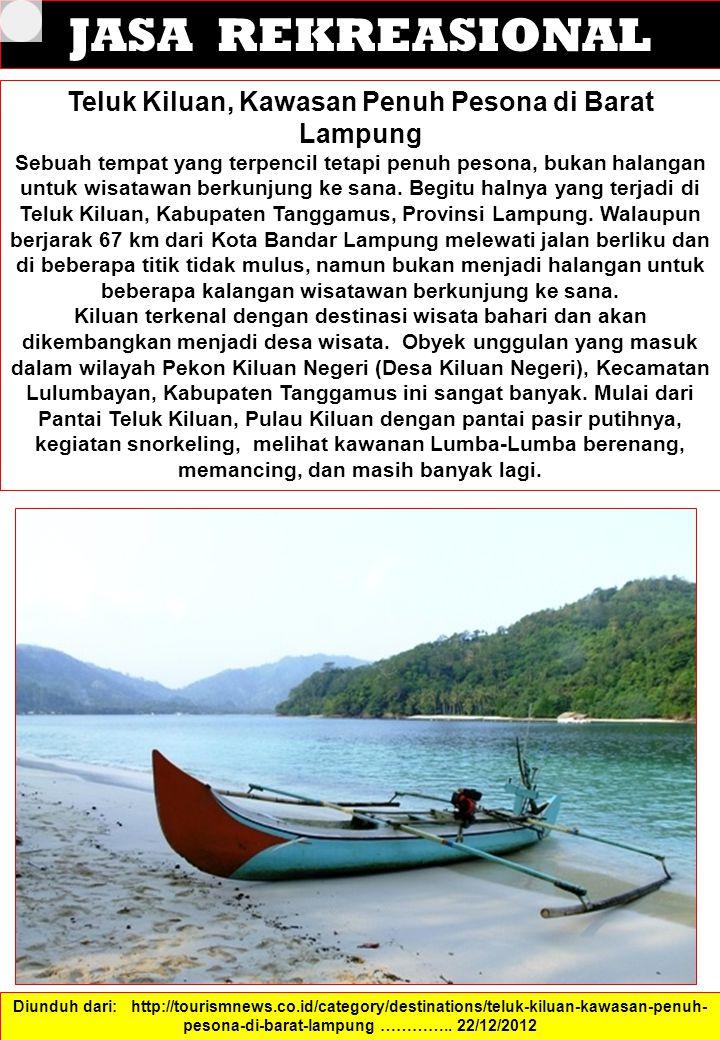 JASA REKREASIONAL Teluk Kiluan, Kawasan Penuh Pesona di Barat Lampung Sebuah tempat yang terpencil tetapi penuh pesona, bukan halangan untuk wisatawan berkunjung ke sana.