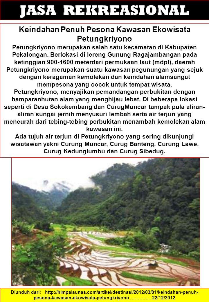 JASA REKREASIONAL Keindahan Penuh Pesona Kawasan Ekowisata Petungkriyono Petungkriyono merupakan salah satu kecamatan di Kabupaten Pekalongan. Berloka