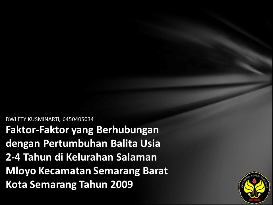 DWI ETY KUSMINARTI, 6450405034 Faktor-Faktor yang Berhubungan dengan Pertumbuhan Balita Usia 2-4 Tahun di Kelurahan Salaman Mloyo Kecamatan Semarang Barat Kota Semarang Tahun 2009