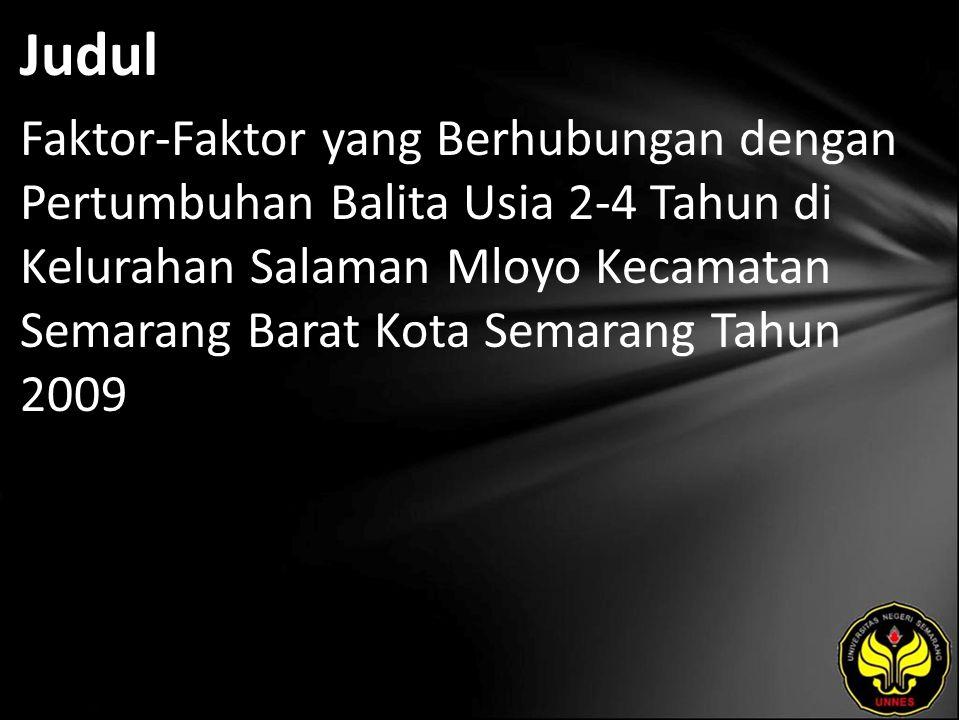 Judul Faktor-Faktor yang Berhubungan dengan Pertumbuhan Balita Usia 2-4 Tahun di Kelurahan Salaman Mloyo Kecamatan Semarang Barat Kota Semarang Tahun 2009
