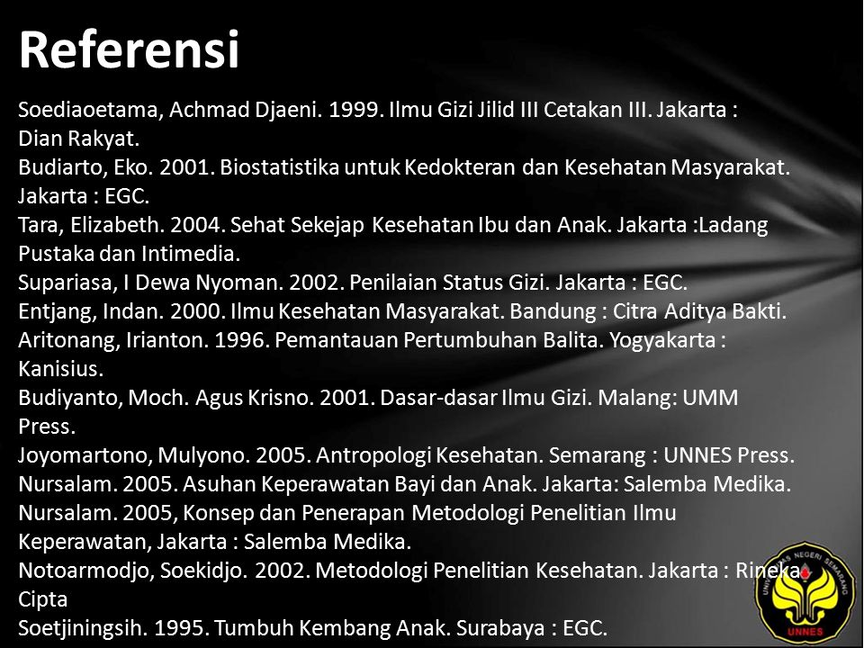 Referensi Soediaoetama, Achmad Djaeni. 1999. Ilmu Gizi Jilid III Cetakan III. Jakarta : Dian Rakyat. Budiarto, Eko. 2001. Biostatistika untuk Kedokter