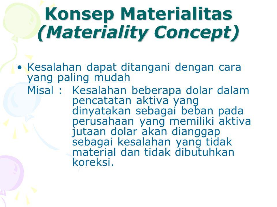 Konsep Materialitas (Materiality Concept) Kesalahan dapat ditangani dengan cara yang paling mudah Misal :Kesalahan beberapa dolar dalam pencatatan akt
