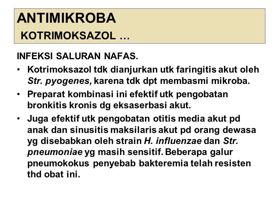 ANTIMIKROBA KOTRIMOKSAZOL … INFEKSI SALURAN NAFAS. Kotrimoksazol tdk dianjurkan utk faringitis akut oleh Str. pyogenes, karena tdk dpt membasmi mikrob