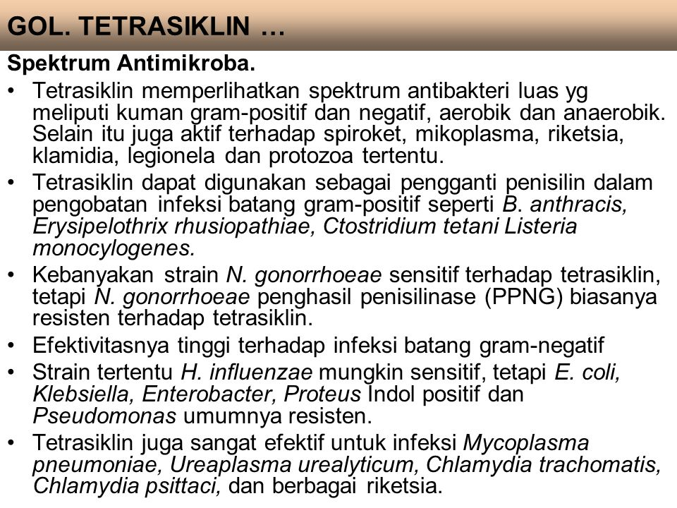 Spektrum Antimikroba. Tetrasiklin memperlihatkan spektrum antibakteri luas yg meliputi kuman gram-positif dan negatif, aerobik dan anaerobik. Selain i
