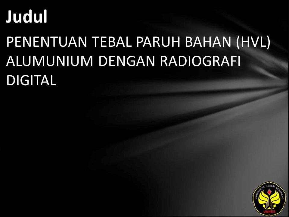 Judul PENENTUAN TEBAL PARUH BAHAN (HVL) ALUMUNIUM DENGAN RADIOGRAFI DIGITAL