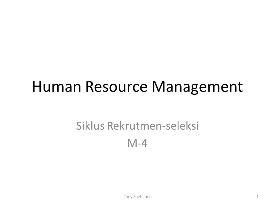 Human Resource Management Siklus Rekrutmen-seleksi M-4 1Tony Soebijono