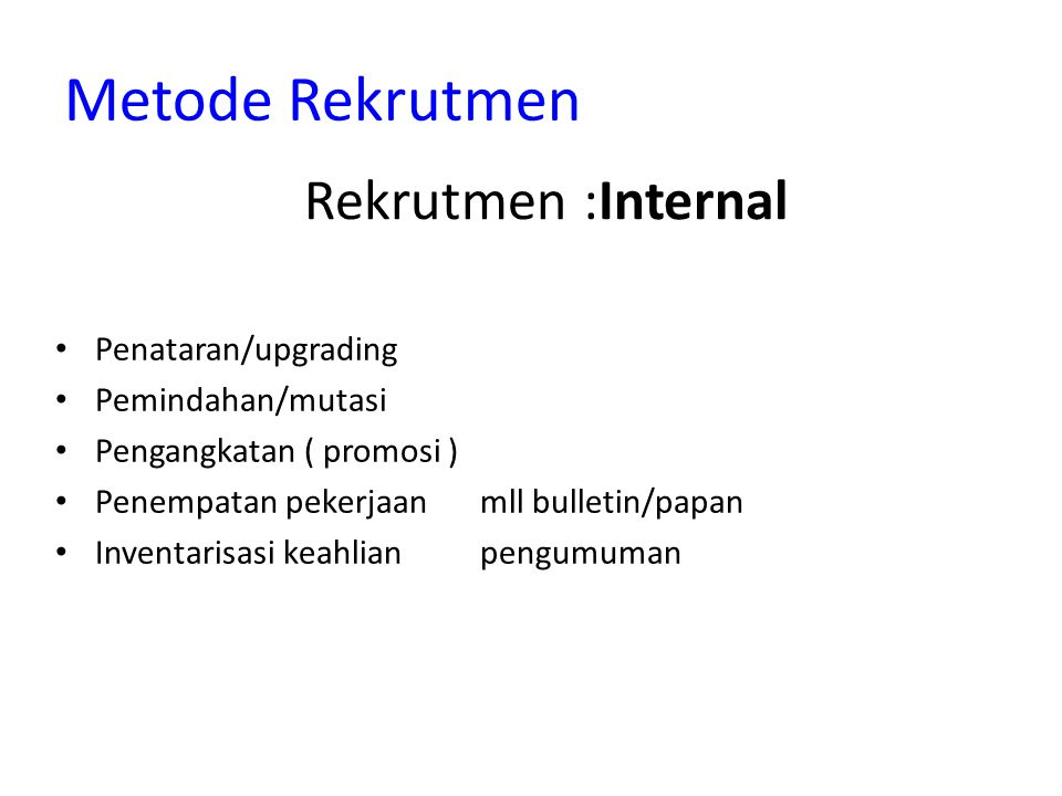 Metode Rekrutmen Penataran/upgrading Pemindahan/mutasi Pengangkatan ( promosi ) Penempatan pekerjaanmll bulletin/papan Inventarisasi keahlianpengumuma