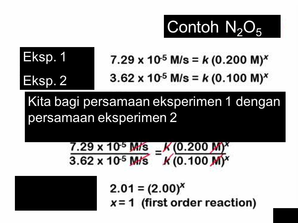Contoh N 2 O 5 Eksp. 1 Eksp. 2 Kita bagi persamaan eksperimen 1 dengan persamaan eksperimen 2