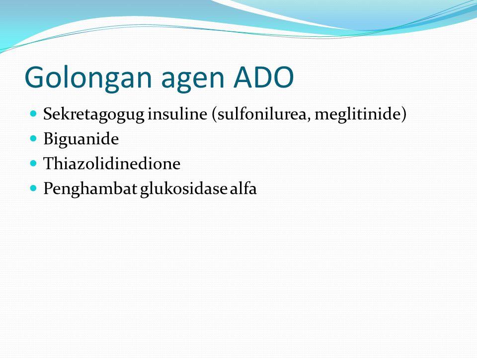 Golongan agen ADO Sekretagogug insuline (sulfonilurea, meglitinide) Biguanide Thiazolidinedione Penghambat glukosidase alfa