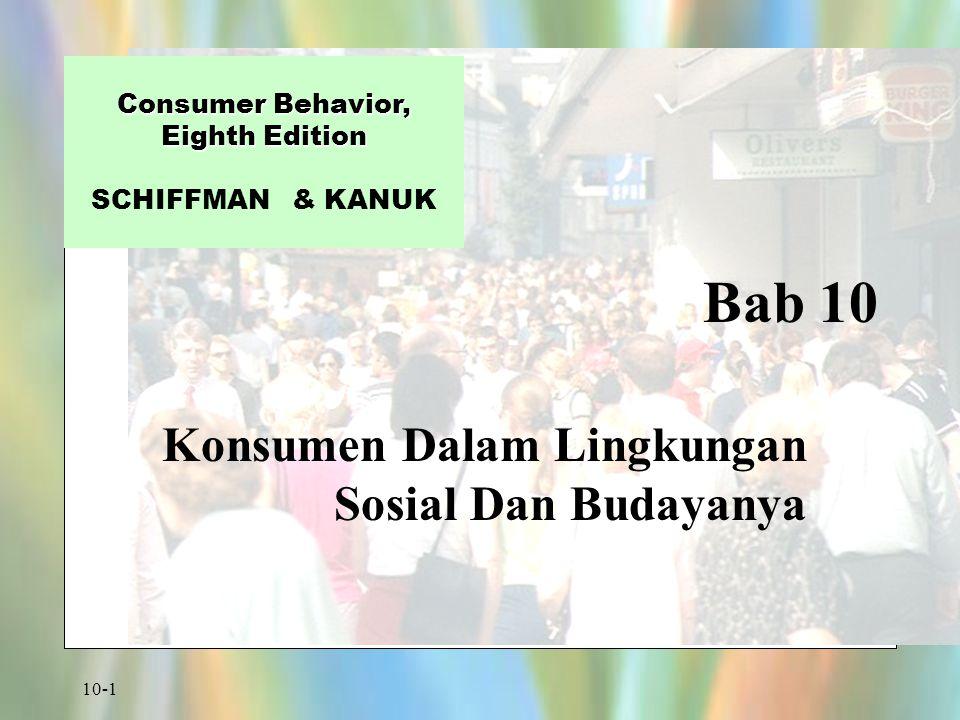 10-1 Bab 10 Consumer Behavior, Eighth Edition Consumer Behavior, Eighth Edition SCHIFFMAN & KANUK Konsumen Dalam Lingkungan Sosial Dan Budayanya