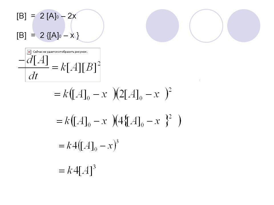 [B] = 2 [A] 0 – 2x [B] = 2 {[A] 0 – x }