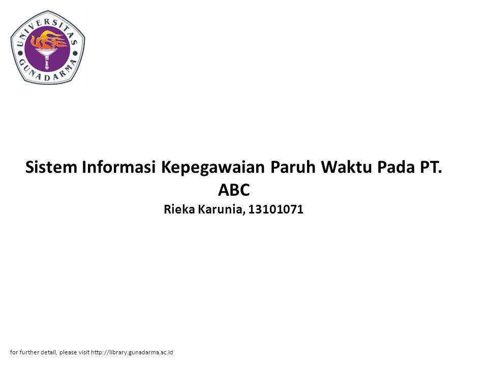 Sistem Informasi Kepegawaian Paruh Waktu Pada PT. ABC Rieka Karunia, 13101071 for further detail, please visit http://library.gunadarma.ac.id