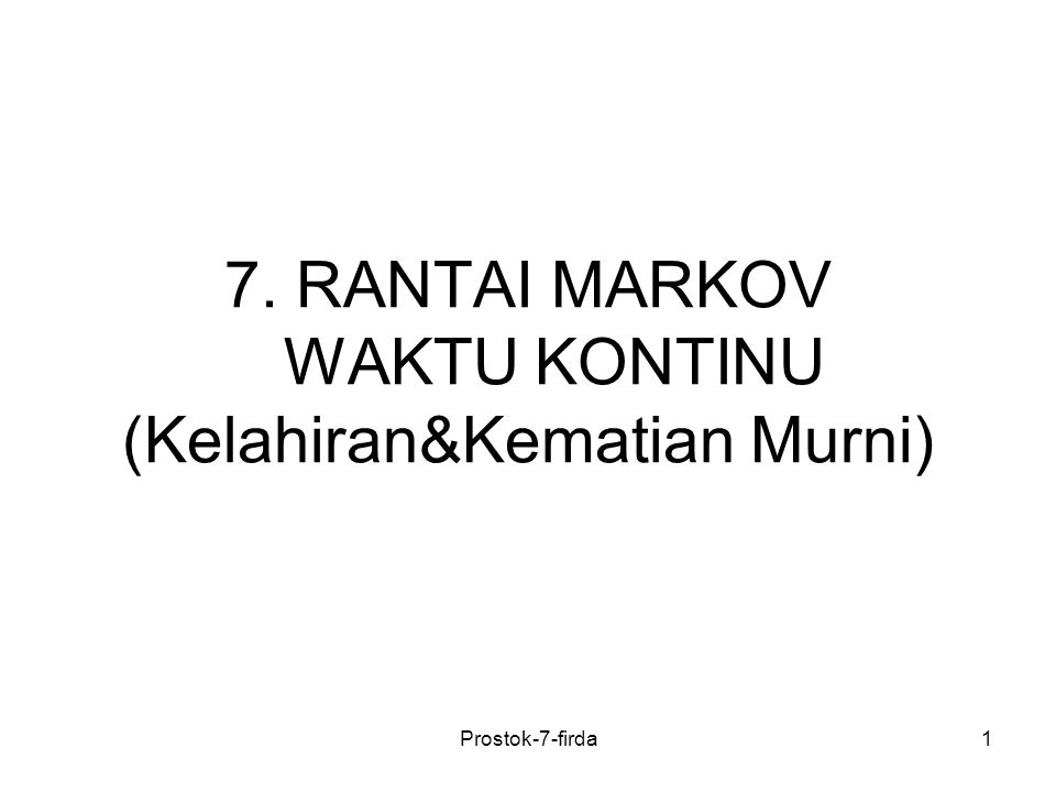 Definisi Misal 2 proses stokastik dengan waktu kontinu dan ruang keadaan diskrit Jika untuk maka proses disebut rantai Markov waktu kontinu.