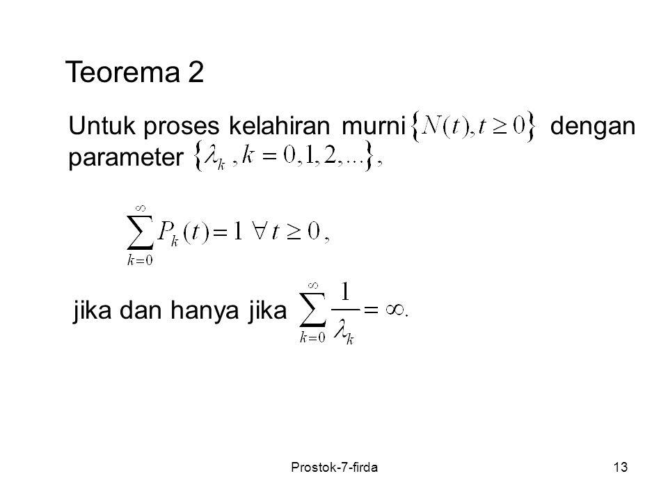13 Teorema 2 Untuk proses kelahiran murni dengan parameter jika dan hanya jika Prostok-7-firda