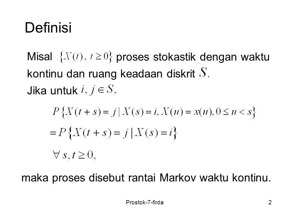 Definisi Misal 2 proses stokastik dengan waktu kontinu dan ruang keadaan diskrit Jika untuk maka proses disebut rantai Markov waktu kontinu. Prostok-7