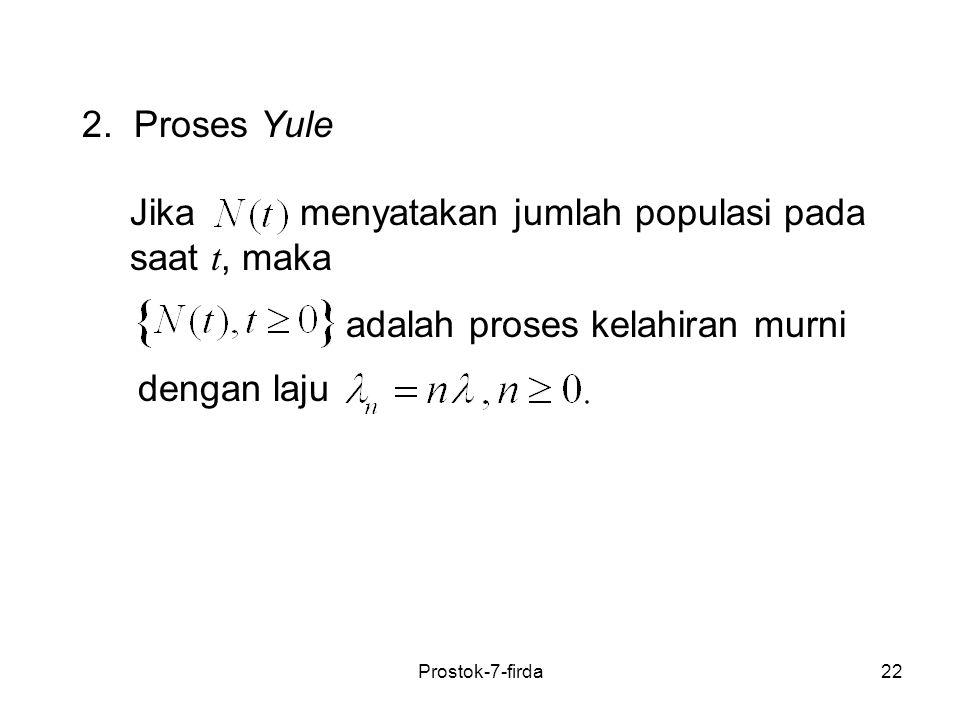22 2. Proses Yule Jika menyatakan jumlah populasi pada saat t, maka adalah proses kelahiran murni dengan laju Prostok-7-firda