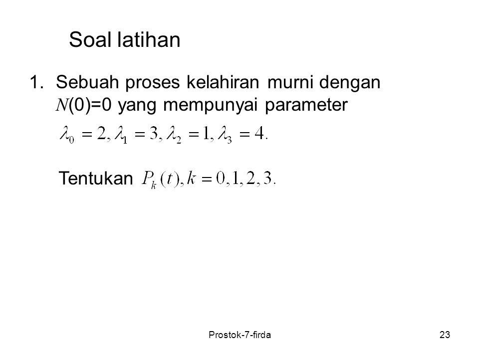 23 1.Sebuah proses kelahiran murni dengan N (0)=0 yang mempunyai parameter Tentukan Soal latihan Prostok-7-firda