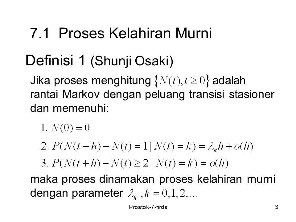 3 7.1 Proses Kelahiran Murni Definisi 1 (Shunji Osaki) Jika proses menghitung adalah rantai Markov dengan peluang transisi stasioner dan memenuhi: mak