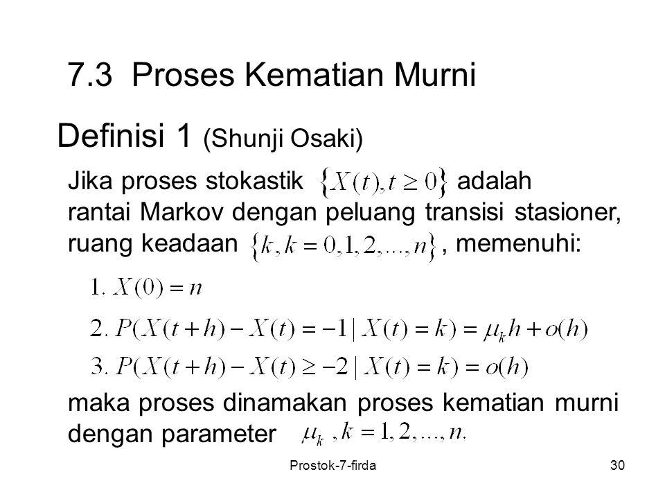 30 7.3 Proses Kematian Murni Definisi 1 (Shunji Osaki) Jika proses stokastik adalah rantai Markov dengan peluang transisi stasioner, ruang keadaan, me